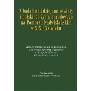 Z badań nad dziejami oświaty i polskiego życia narodowego na Pomorzu Nadwiślańskim w XIX i XX wieku