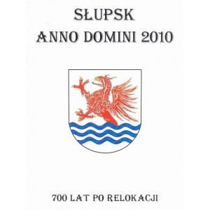 Słupsk Anno Domini 2010. 700 lat po relokacji