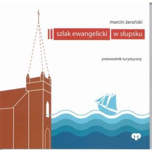 Szlak ewangelicki w Słupsku. Przewodnik turystyczny