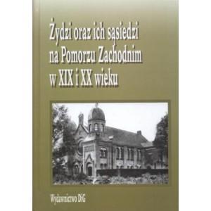 Żydzi oraz ich sąsiedzi na Pomorzu Zachodnim w XIX i XX wieku