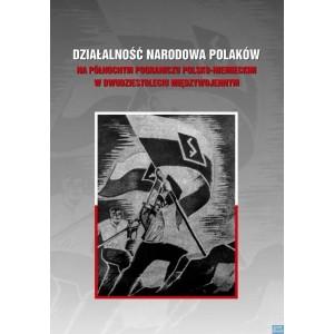 Działalność narodowa Polaków na północnym pograniczu polsko-niemieckim w dwudziestoleciu międzywojennym