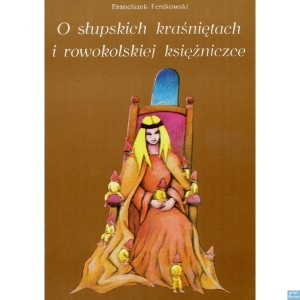O słupskich kraśniętach i rowokolskiej księżniczce