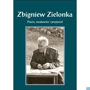 Zbigniew Zielonka. Pisarz, naukowiec i przyjaciel